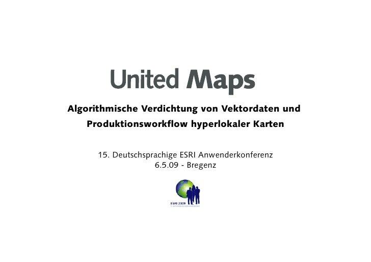 United Maps     Algorithmische Verdichtung von Vektordaten und    Produktionsworkflow hyperlokaler Karten         15. Deut...