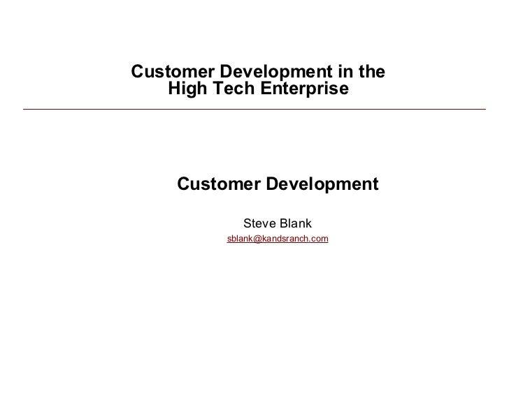 Customer Development in the     High Tech Enterprise         Customer Development               Steve Blank           sbla...