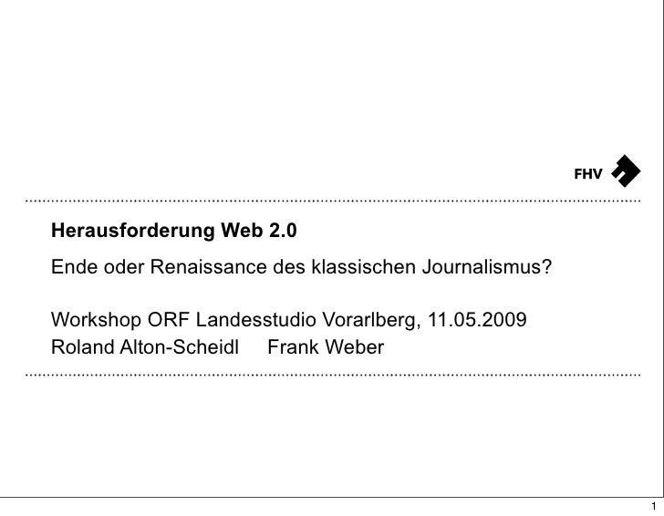 Herausforderung Web 2.0 Ende oder Renaissance des klassischen Journalismus?  Workshop ORF Landesstudio Vorarlberg, 11.05.2...