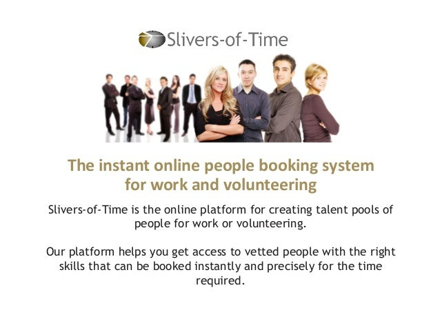 The instant online people booking systemfor work and volunteeringSlivers-of-Time is the online platform for creating talen...