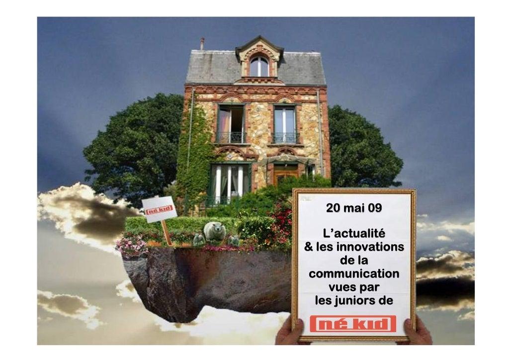 20 mai 09      L'actualité & les innovations        de la  communication      vues par   les juniors de