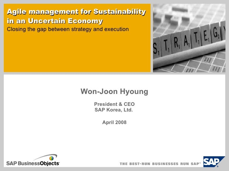 Won-Joon Hyoung President & CEO SAP Korea, Ltd.  April 2008 Agile management for   Sustainability   in an Uncertain Econom...