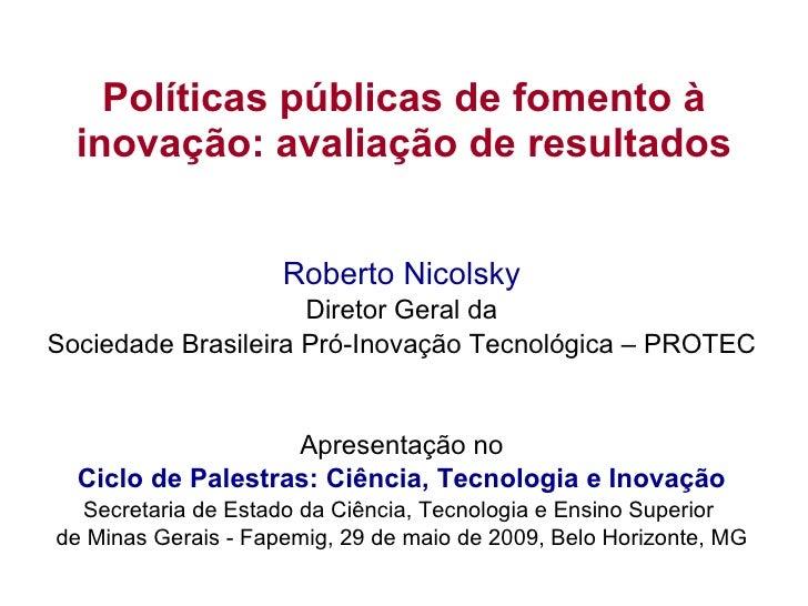 Políticas públicas de fomento à inovação: avaliação de resultados Roberto Nicolsky Diretor Geral da Sociedade Brasileira P...