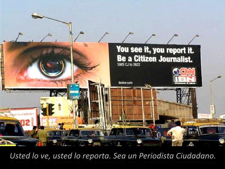 Usted lo ve, usted lo reporta. Sea un Periodista Ciudadano.<br />