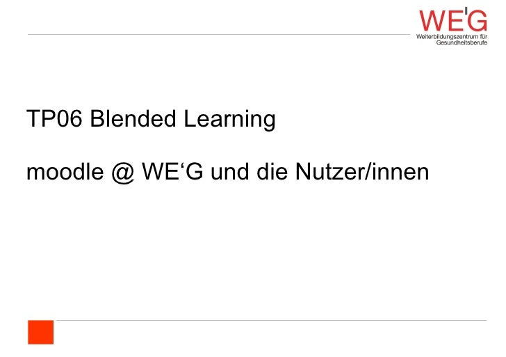 TP06 Blended Learning  moodle @ WE'G und die Nutzer/innen
