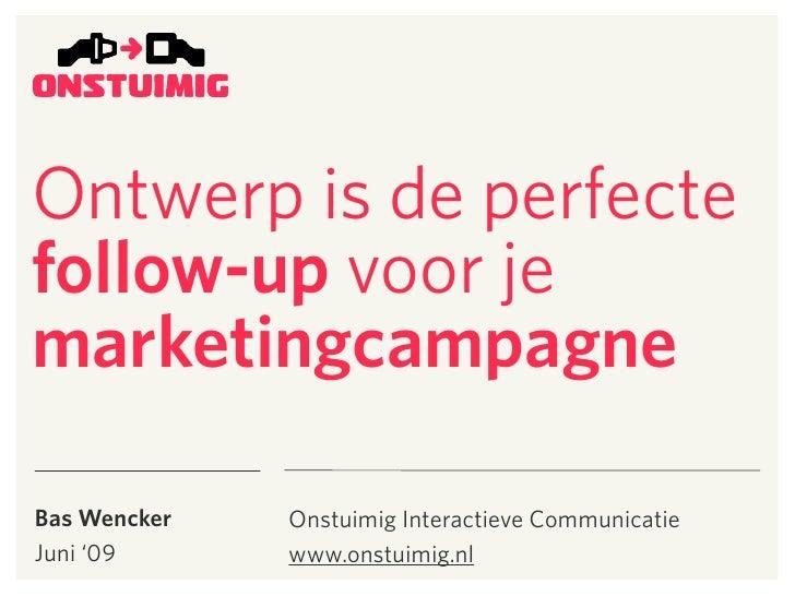 Ontwerp is de perfecte follow-up voor je marketingcampagne  Bas Wencker   Onstuimig Interactieve Communicatie Juni '09    ...
