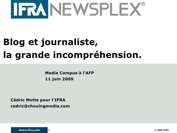Blog et journaliste, la grande incompréhension.                 Media Campus à l'AFP                 11 juin 2009      Céd...