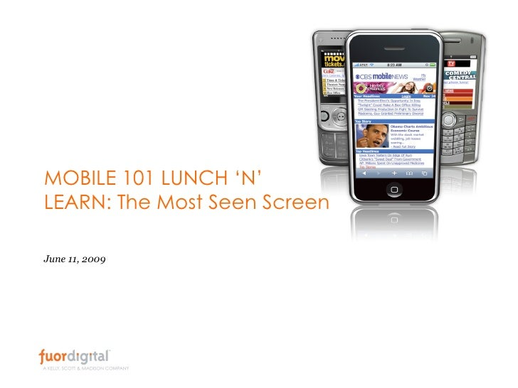 MOBILE 101 LUNCH 'N' LEARN: The Most Seen Screen June 11, 2009