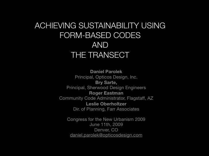 ACHIEVING SUSTAINABILITY USING      FORM-BASED CODES              AND         THE TRANSECT                     Daniel Paro...