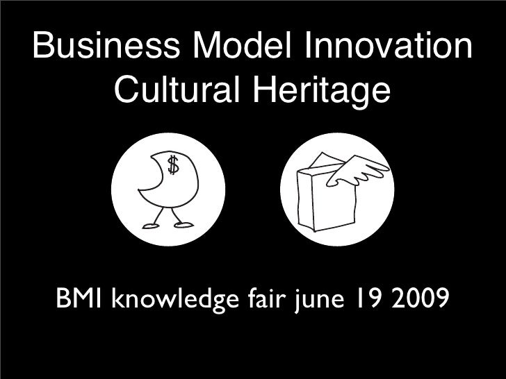 Business Model Innovation      Cultural Heritage      BMI knowledge fair june 19 2009