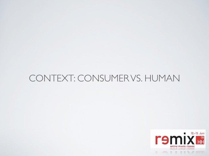 Context: Consumer vs. Human