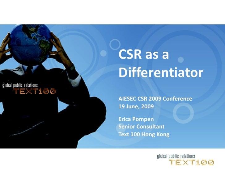 CSR as a Differentiator AIESEC CSR 2009 Conference 19 June, 2009  Erica Pompen Senior Consultant Text 100 Hong Kong
