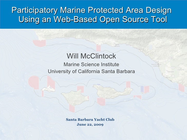Participatory Marine Protected Area Design  Using an Web-Based Open Source Tool Will McClintock Marine Science Institute U...