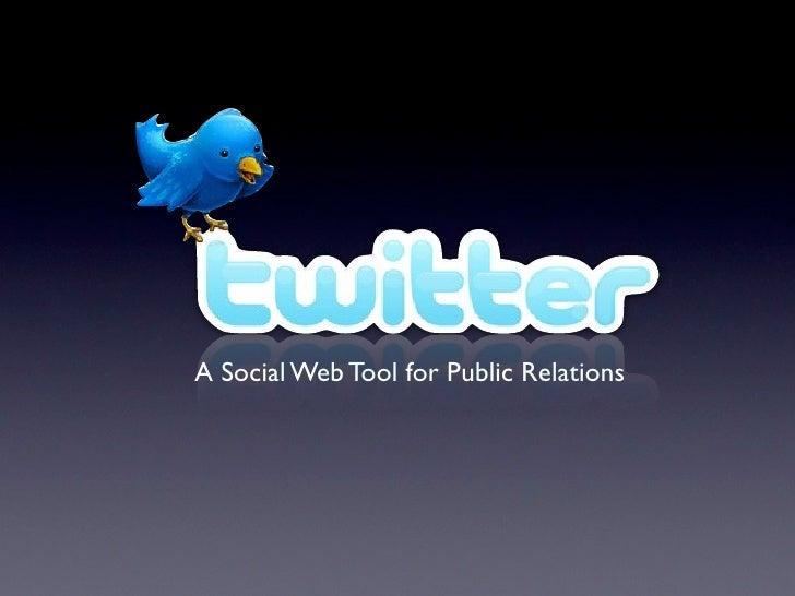 Twitter: A Social Web Tool for PR
