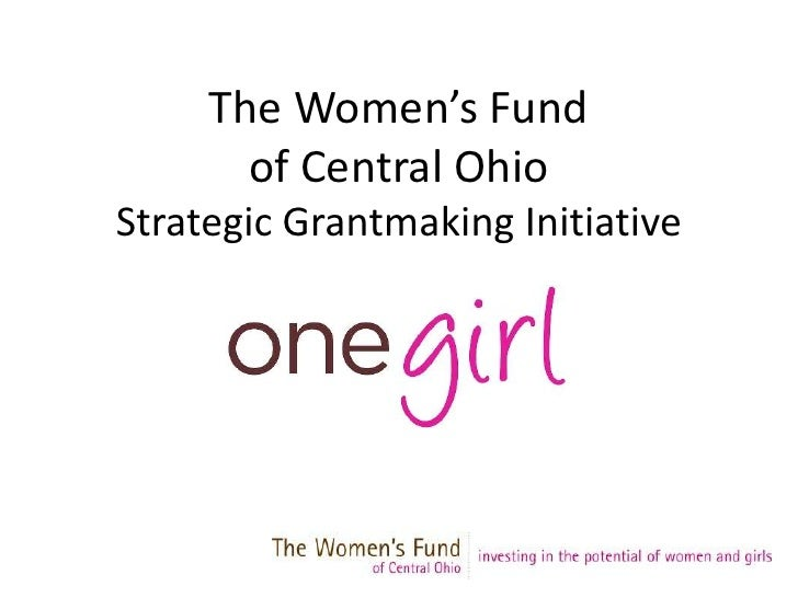 The Women's Fund of Central Ohio Strategic Grantmaking Initiative<br />One Girl<br />June 2009 <br />