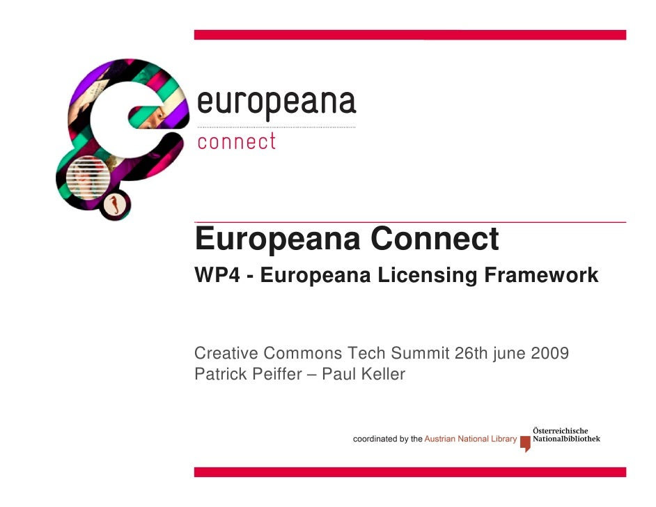 Europeana Connect WP4 - Europeana Licensing Framework   Creative Commons Tech Summit 26th june 2009 Patrick Peiffer – Paul...