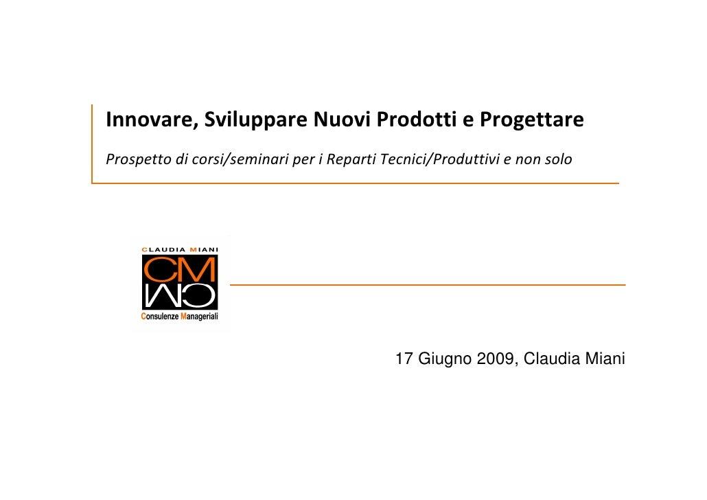Innovare, Sviluppare Nuovi Prodotti e Progettare Prospetto di corsi/seminari per i Reparti Tecnici/Produttivi e non solo  ...
