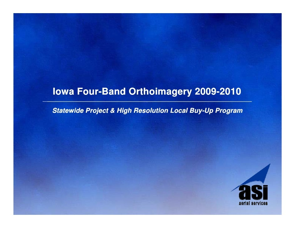 Iowa Four-Band Orthoimagery 2009-2010      Four-                  2009- Statewide Project & High Resolution Local Buy-Up P...