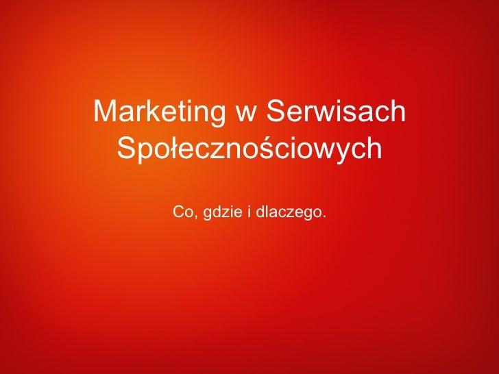 Marketing w Serwisach Społecznościowych Co, gdzie i dlaczego.