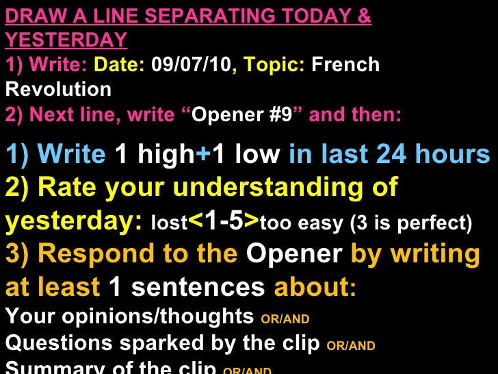 """DRAW A LINE SEPARATING TODAY & YESTERDAY 1) Write:   Date:  09/07/10 , Topic:  French Revolution  2) Next line, write """" Op..."""
