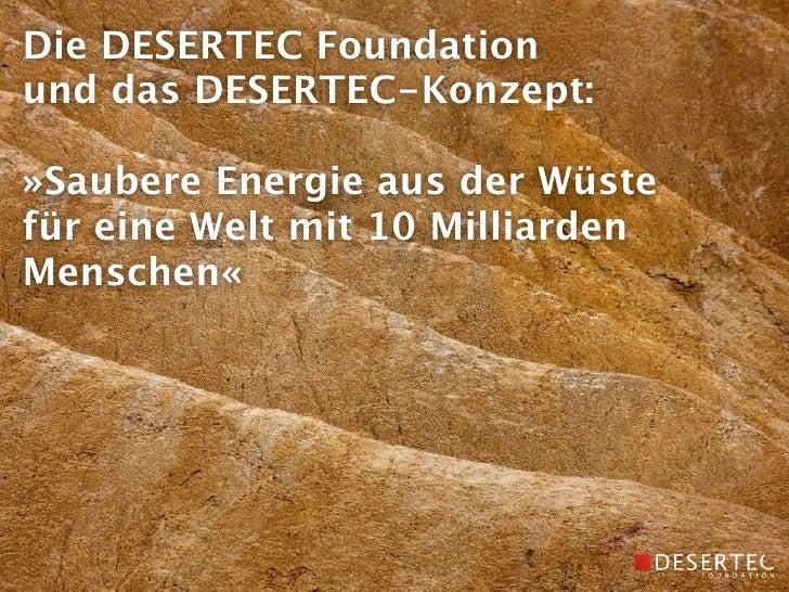 Die DESERTEC Foundation und das DESERTEC-Konzept:  »Saubere Energie aus der Wüste für eine Welt mit 10 Milliarden Menschen«