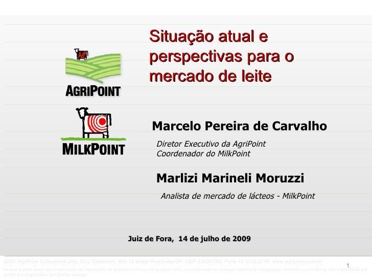 Marcelo Pereira de Carvalho Situação atual e perspectivas para o mercado de leite Diretor Executivo da AgriPoint Coordenad...