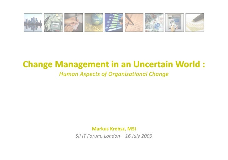 Change Management in an Uncertain World :         Human Aspects of Organisational Change                           Markus ...