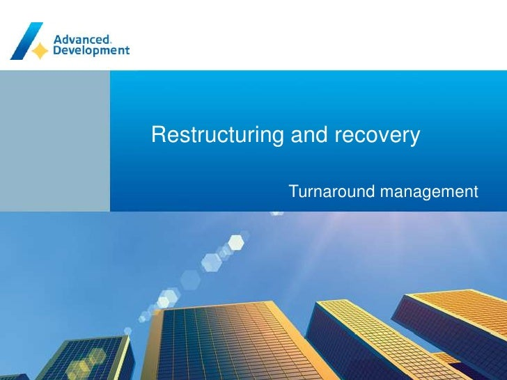 Restructuring and recovery<br />Turnaround management<br />