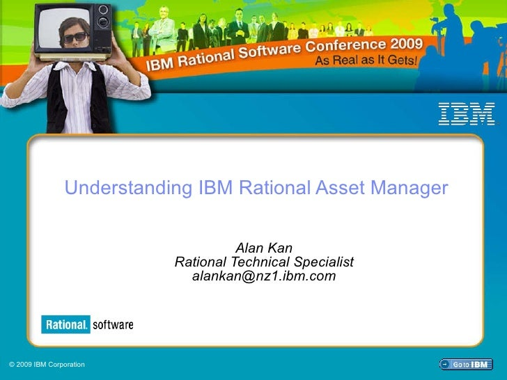 Understanding IBM Rational Asset Manager Alan Kan Rational Technical Specialist [email_address] © 2009 IBM Corporation
