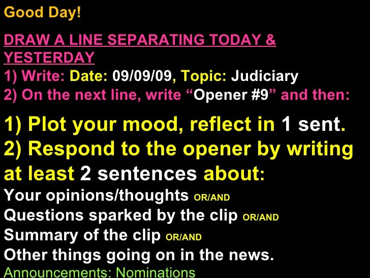 Good Day!  DRAW A LINE SEPARATING TODAY & YESTERDAY 1) Write:   Date:  09/09/09 , Topic:  Judiciary 2) On the next line, w...