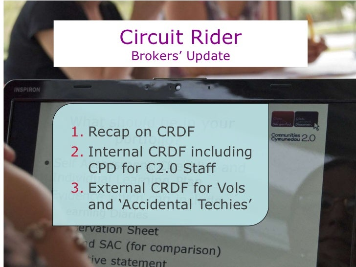 Circuit RiderBrokers' Update<br />Recap on CRDF <br />Internal CRDF including CPD for C2.0 Staff<br />External CRDF for Vo...