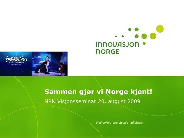 Sammen gjør vi Norge kjent! NRK Visjonsseminar 20. august 2009