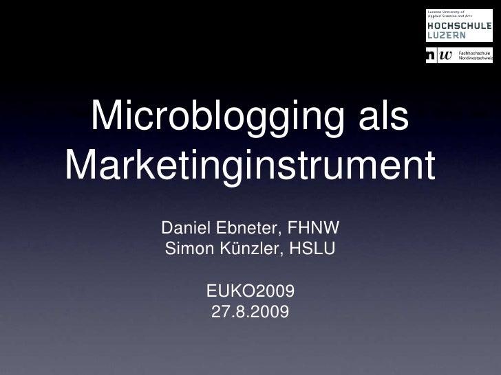 Microblogging alsMarketinginstrument<br />Daniel Ebneter, FHNW<br />Simon Künzler, HSLU<br />EUKO2009<br />27.8.2009<br />