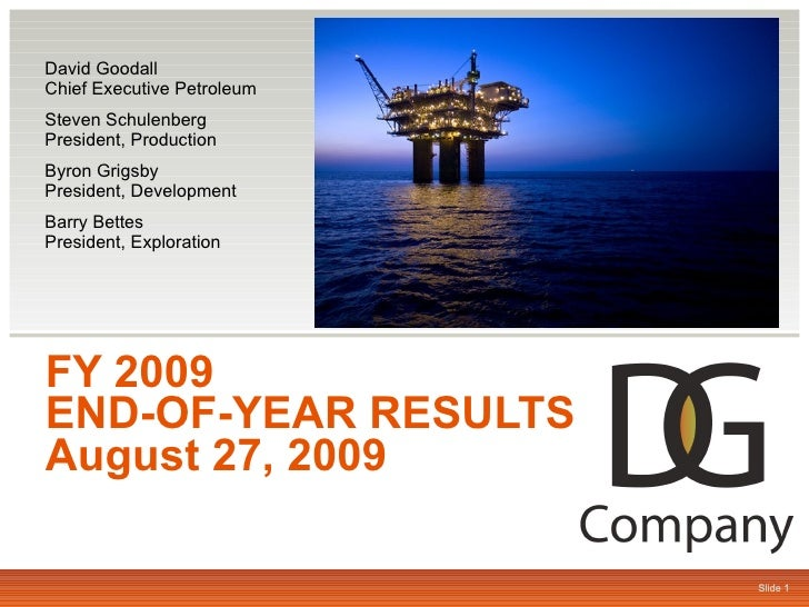 FY 2009  END-OF-YEAR RESULTS August 27, 2009 David Goodall Chief Executive Petroleum Steven Schulenberg President, Product...