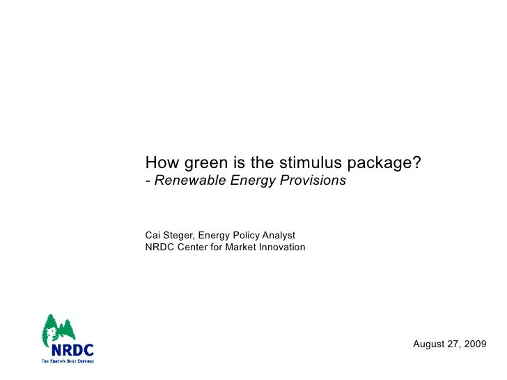 How green is the stimulus package?  - Renewable Energy Provisions  Cai Steger, Energy Policy Analyst NRDC Center for Marke...
