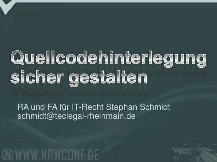 Quellcodehinterlegung sicher gestalten<br />RA und FA für IT-Recht Stephan Schmidt<br />schmidt@teclegal-rheinmain.de<br />