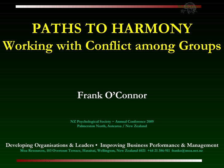 PATHS TO HARMONY Working with Conflict among Groups Frank O'Connor NZ Psychological Society ~ Annual Conference 2009 Palme...