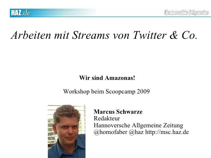 Arbeiten mit Streams von Twitter & Co. <ul><ul><li>Wir sind Amazonas! </li></ul></ul><ul><ul><li>Workshop beim Scoopcamp 2...
