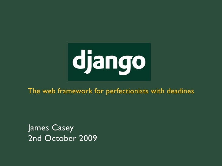 The web framework for perfectionists with deadlines    James Casey 2nd October 2009