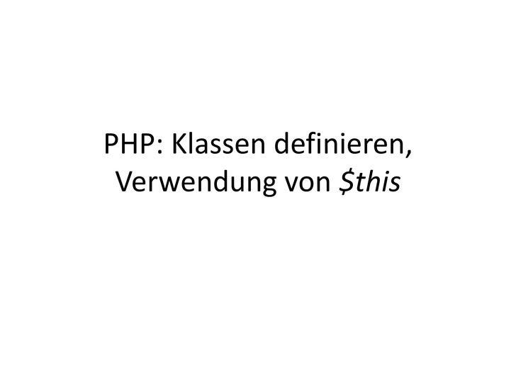 PHP: Klassen definieren,Verwendung von $this<br />