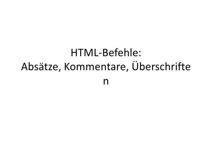 HTML-Befehle:Absätze, Kommentare, Überschriften<br />