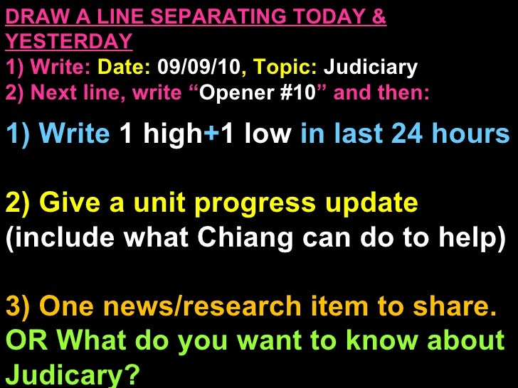 "DRAW A LINE SEPARATING TODAY & YESTERDAY 1) Write:   Date:  09/09/10 , Topic:  Judiciary  2) Next line, write "" Opener #10..."