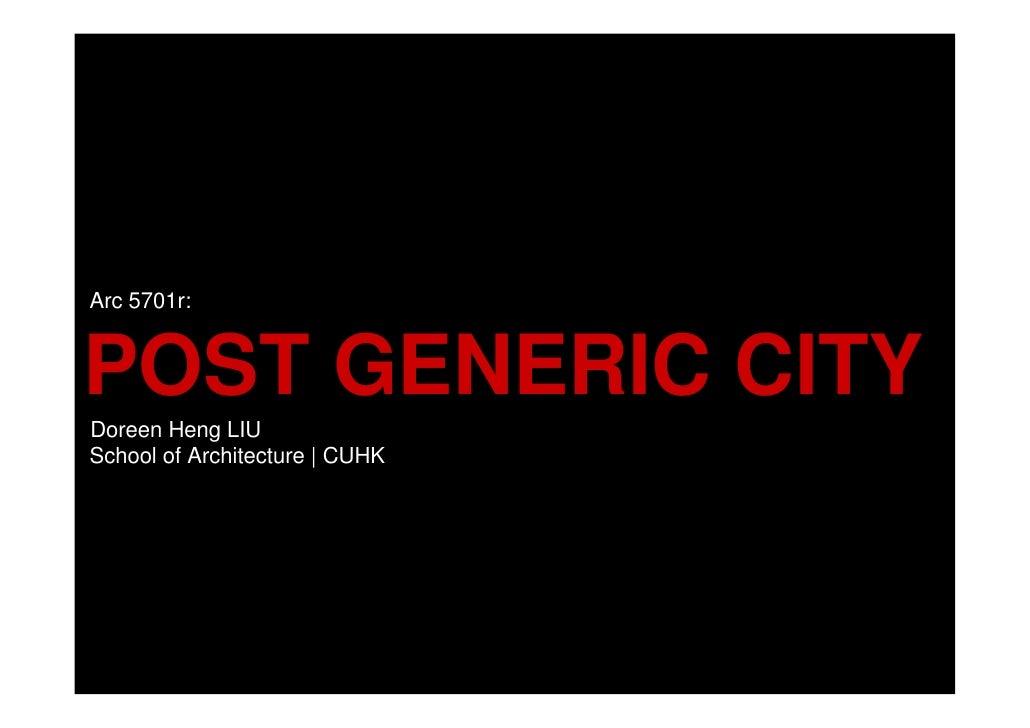 Arc 5701r:   POST GENERIC CITY Doreen Heng LIU School of Architecture | CUHK
