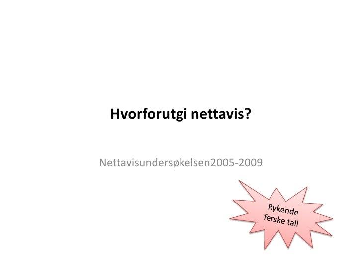 Hvorforutgi nettavis?<br />Nettavisundersøkelsen2005-2009<br />Rykende ferske tall<br />