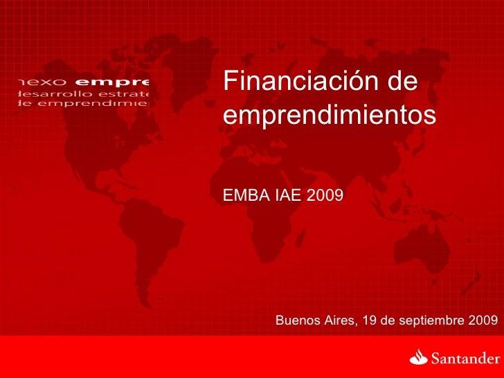 Financiación de emprendimientos Buenos Aires, 19 de septiembre 2009 EMBA IAE 2009