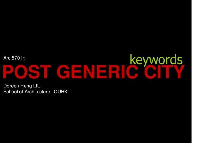 Arc 5701r:                                 keywords POST GENERIC CITY Doreen Heng LIU School of Architecture | CUHK