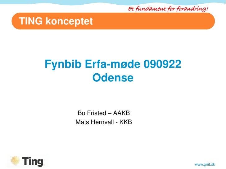 Et fundament for forandring!  TING konceptet        Fynbib Erfa-møde 090922             Odense            Bo Fristed – AAK...