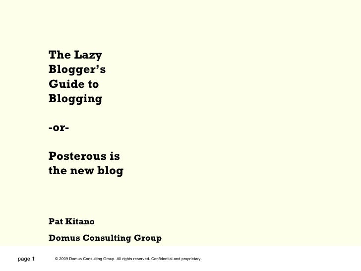 page  The Lazy Blogger's Guide to Blogging -or- Posterous is the new blog Pat Kitano Domus Consulting Group