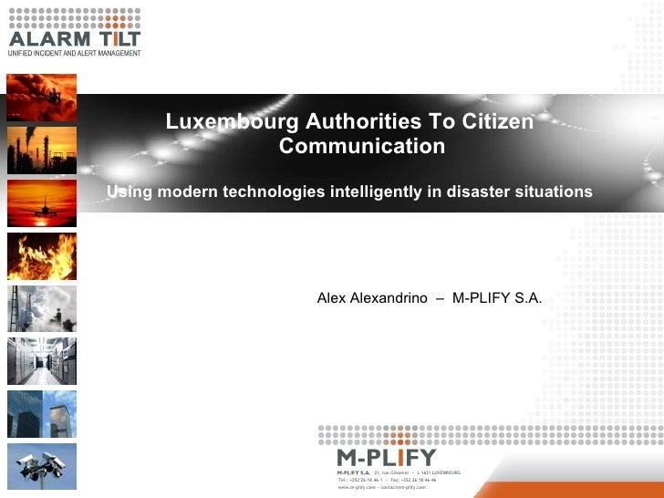 <ul><li>Luxembourg Authorities To Citizen Communication </li></ul><ul><li>Using modern technologies intelligently in disas...