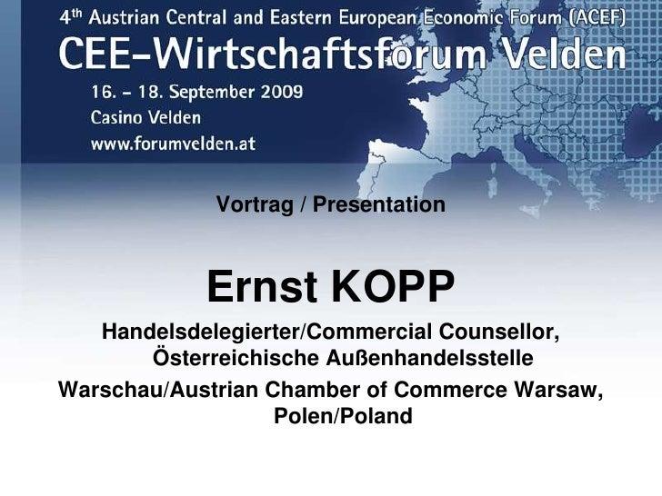 Vortrag / Presentation<br />Ernst KOPP<br />Handelsdelegierter/Commercial Counsellor, Österreichische Außenhandelsstelle<b...